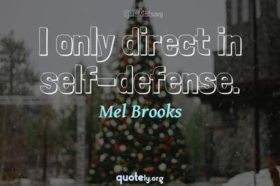 Photo Quote of I only direct in self-defense.