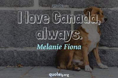 Photo Quote of I love Canada, always.