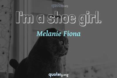 Photo Quote of I'm a shoe girl.
