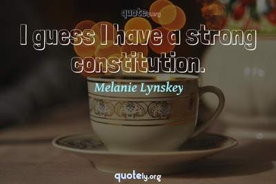 Photo Quote of I guess I have a strong constitution.