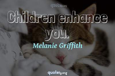 Photo Quote of Children enhance you.