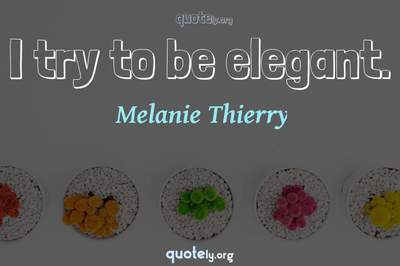 Photo Quote of I try to be elegant.