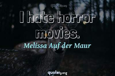 Photo Quote of I hate horror movies.