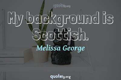 Photo Quote of My background is Scottish.