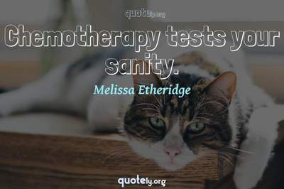 Photo Quote of Chemotherapy tests your sanity.