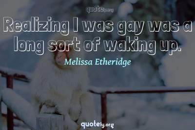 Photo Quote of Realizing I was gay was a long sort of waking up.