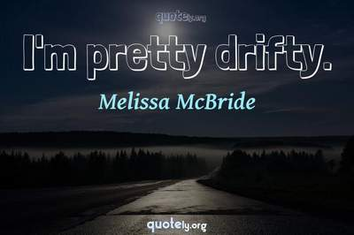 Photo Quote of I'm pretty drifty.