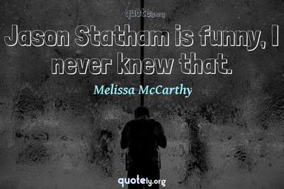 Photo Quote of Jason Statham is funny, I never knew that.