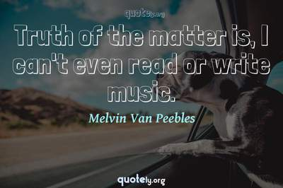 Photo Quote of Truth of the matter is, I can't even read or write music.
