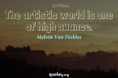 Photo Quote of The artistic world is one of high nuance.