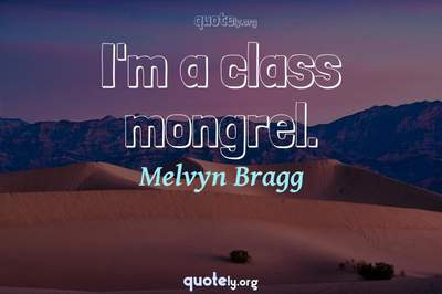 Photo Quote of I'm a class mongrel.