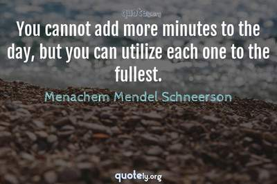 Photo Quote of You cannot add more minutes to the day, but you can utilize each one to the fullest.