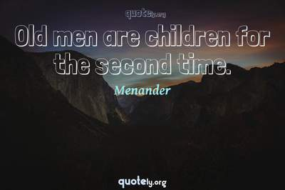 Photo Quote of Old men are children for the second time.