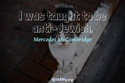 Photo Quote of I was taught to be anti-Jewish.