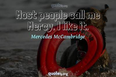 Photo Quote of Most people call me Mercy. I like it.