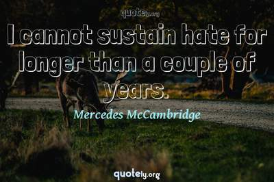 Photo Quote of I cannot sustain hate for longer than a couple of years.