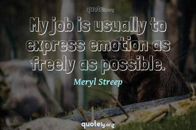Photo Quote of My job is usually to express emotion as freely as possible.