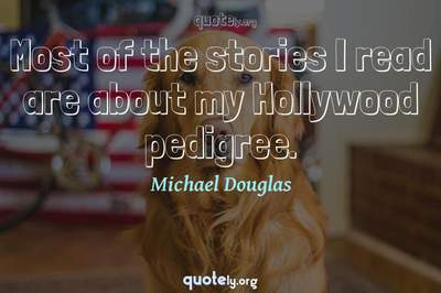 Photo Quote of Most of the stories I read are about my Hollywood pedigree.