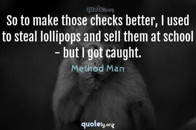 Photo Quote of So to make those checks better, I used to steal lollipops and sell them at school - but I got caught.
