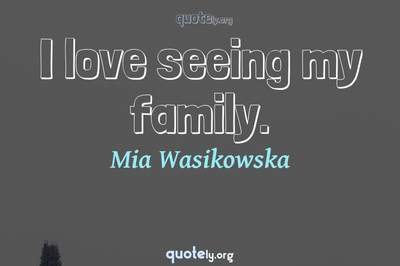 Photo Quote of I love seeing my family.