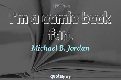 Photo Quote of I'm a comic book fan.