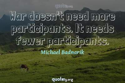 Photo Quote of War doesn't need more participants. It needs fewer participants.