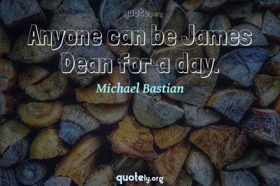 Photo Quote of Anyone can be James Dean for a day.