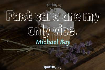 Photo Quote of Fast cars are my only vice.