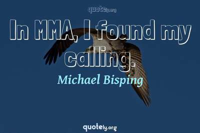 Photo Quote of In MMA, I found my calling.