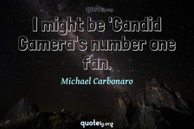 Photo Quote of I might be 'Candid Camera's number one fan.