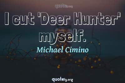 Photo Quote of I cut 'Deer Hunter' myself.