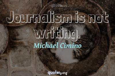 Photo Quote of Journalism is not writing.