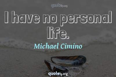 Photo Quote of I have no personal life.
