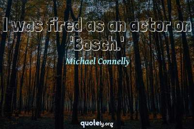 Photo Quote of I was fired as an actor on 'Bosch.'