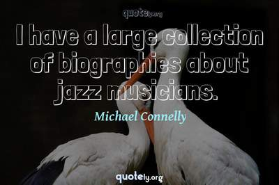 Photo Quote of I have a large collection of biographies about jazz musicians.