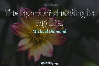 Photo Quote of The sport of shooting is my life.