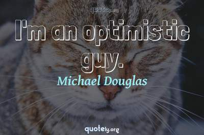 Photo Quote of I'm an optimistic guy.