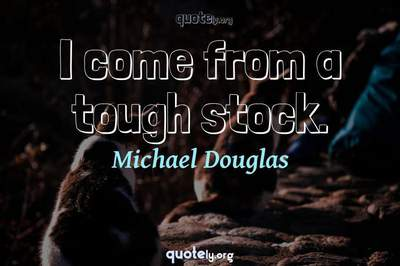 Photo Quote of I come from a tough stock.