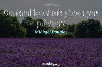 Photo Quote of Control is what gives you privacy.