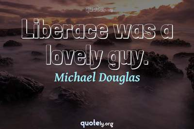 Photo Quote of Liberace was a lovely guy.