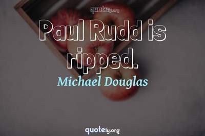 Photo Quote of Paul Rudd is ripped.