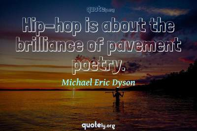 Photo Quote of Hip-hop is about the brilliance of pavement poetry.
