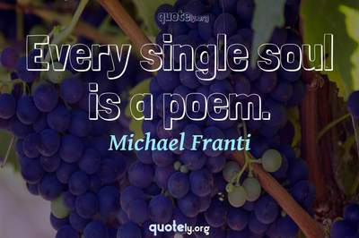 Photo Quote of Every single soul is a poem.