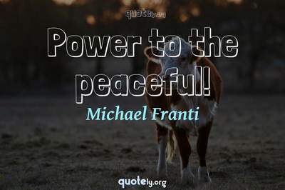 Photo Quote of Power to the peaceful!