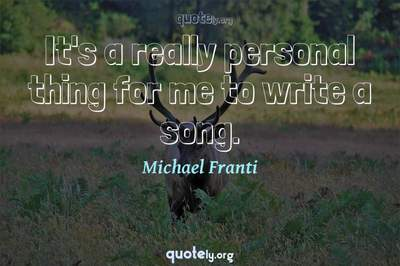 Photo Quote of It's a really personal thing for me to write a song.