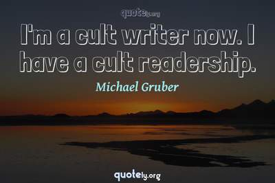 Photo Quote of I'm a cult writer now. I have a cult readership.