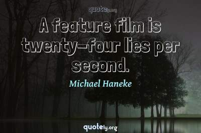 Photo Quote of A feature film is twenty-four lies per second.