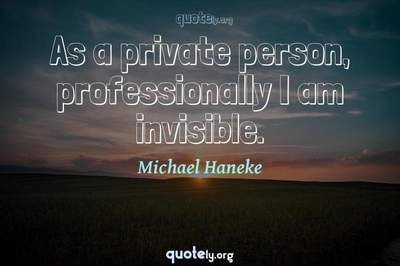 Photo Quote of As a private person, professionally I am invisible.
