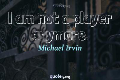 Photo Quote of I am not a player anymore.