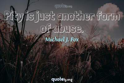 Photo Quote of Pity is just another form of abuse.